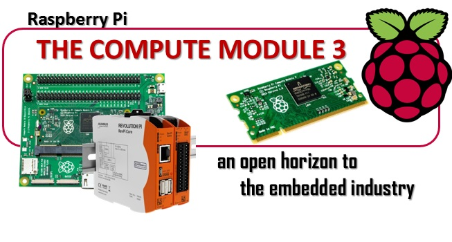 Raspberry Pi compute module 3 - an open horizon to the embedded industry