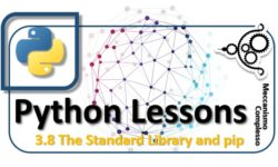 Python Lessons - 3.8 The Standard Library and pip m