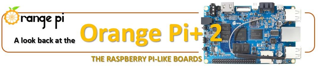 A look back at the Orange Pi Plus 2 board - Meccanismo Complesso
