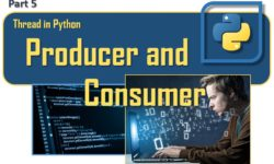 Thread in Python - Producer and Consumer (part 5)
