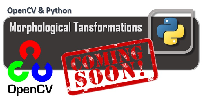 OpenCV - Morphological Transformations coming soon