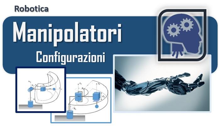 I manipolatori - le configurazioni più comuni