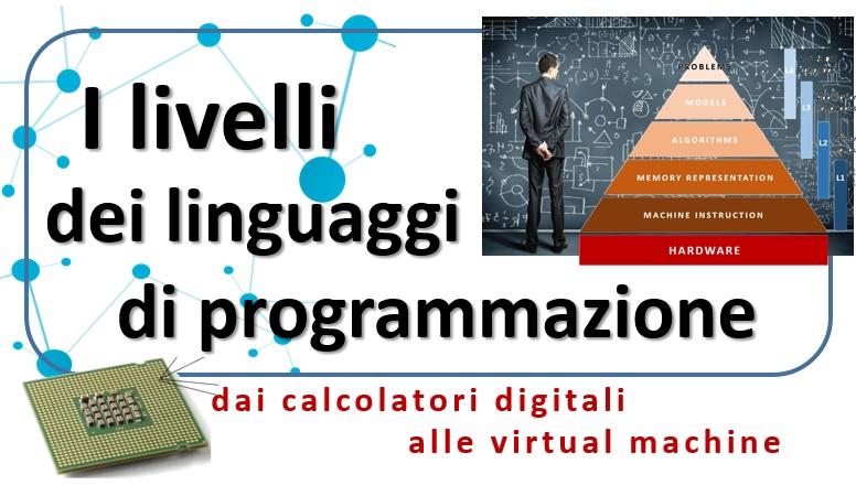 I livelli dei linguaggi di programmazione, dai calcolatori digitali alle virtual machine